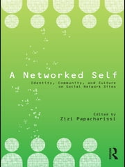 A Networked Self - Identity, Community, and Culture on Social Network Sites ebook by Zizi Papacharissi