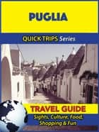 Puglia Travel Guide (Quick Trips Series) - Sights, Culture, Food, Shopping & Fun ebook by Sara Coleman