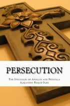 Persecution: - The Struggles of Apollos and Priscilla. ebook by Alejandro Roque Glez
