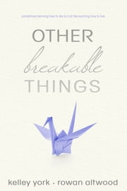 Other Breakable Things ebook by Kelley York,Rowan Altwood