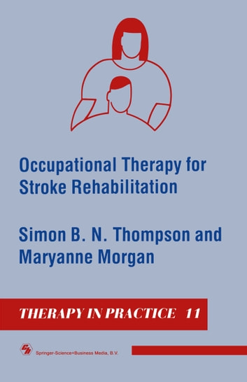 Occupational Therapy for Stroke Rehabilitation ebook by Simon B. N. Thompson,Maryanne Morgan