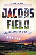 Jacobs Field - History & Tradition at The Jake ebook by Vince McKee