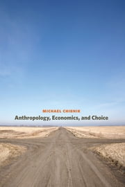 Anthropology, Economics, and Choice ebook by Michael Chibnik