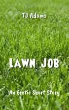 Lawn Job ebook by TJ Adams