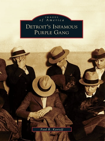 Detroit's Infamous Purple Gang ebook by Paul R. Kavieff