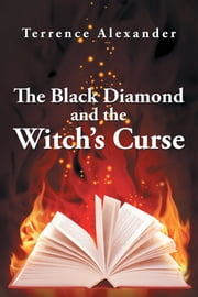 The Black Diamond and the Witchs Curse ebook by Terrence Alexander