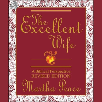 The Excellent Wife - A Biblical Perspective audiobook by Martha Peace