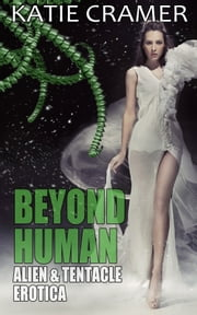 Beyond Human - Alien and Tentacle Erotica ebook by Katie Cramer