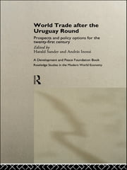 World Trade after the Uruguay Round - Prospects and Policy Options for the Twenty-First Century ebook by András Inotai,Harald Sander