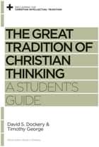 The Great Tradition of Christian Thinking ebook by David S. Dockery,Timothy George,David S. Dockery