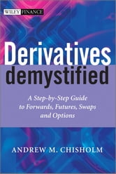 Derivatives Demystified - A Step-by-Step Guide to Forwards, Futures, Swaps and Options ebook by Andrew M. Chisholm