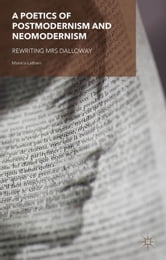 A Poetics of Postmodernism and Neomodernism - Rewriting Mrs Dalloway ebook by M. Latham