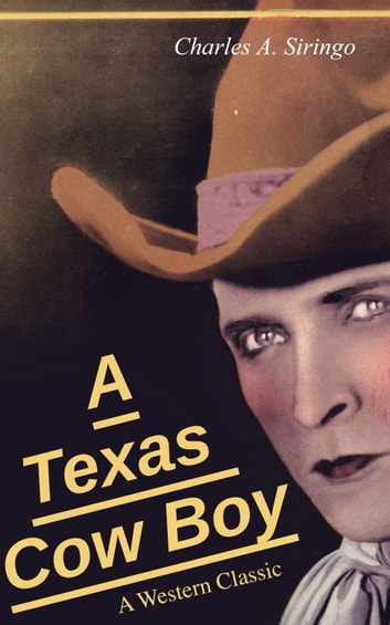 A Texas Cow Boy (A Western Classic) - Real Life Story of a Real Cowboy ebook by Charlie Siringo,Charles A. Siringo