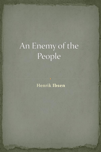 a reading report on enemy of the people by henrik ibsen This quote is just one of many statements made during henrik ibsen's an enemy of the people that resonated all too strongly with a present-day all of his friends and neighbors are willing to declare him their enemy due to his report on the waters, but not one of them has actually read the report.