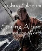 Sailing Alone Around the World ekitaplar by Joshua Slocum