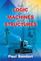 The Logic of Machines and Structures ebook by Paul Sandori