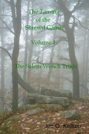 The Taming of the Shrewd Gamer - Volume 1: The Salem Wench Trials ebook by Jim O. Kellum