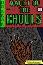 Vault of the Ghouls Volume 1 - Vault of the Ghouls, #1 eBook by William Schumpert