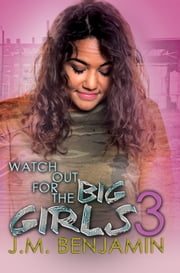 Watch Out for the Big Girls 3 ebook by J.M. Benjamin