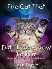 The Cat That Didn't Know How to Purr (Book One) ebook by John David