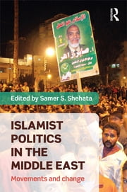 Islamist Politics in the Middle East - Movements and Change ebook by Samer Shehata
