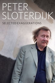 Selected Exaggerations - Conversations and Interviews 1993 - 2012 ebook by Peter Sloterdijk