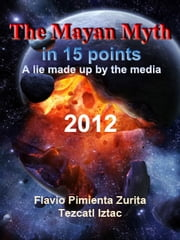 The Mayan Myth in 15 points ebook by Flavio Pimienta
