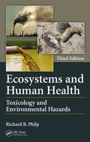 Ecosystems and Human Health - Toxicology and Environmental Hazards, Third Edition ebook by Richard B. Philp