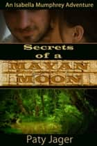 Secrets of a Mayan Moon ebook by Paty Jager