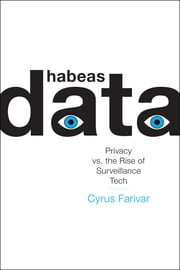 Habeas Data - Privacy vs. the Rise of Surveillance Tech ebook by Cyrus Farivar