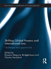 Shifting Global Powers and International Law - Challenges and Opportunities ebook by Rowena Maguire,Bridget Lewis,Charles Sampford