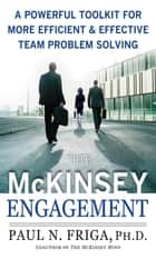 The McKinsey Engagement: A Powerful Toolkit For More Efficient and Effective Team Problem Solving ebook by Ph.D. Paul N. Friga