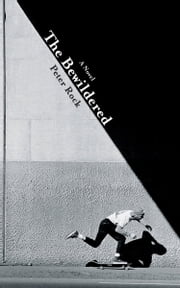 The Bewildered - A Novel ebook by Peter Rock