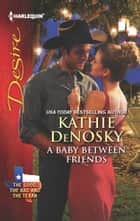 A Baby Between Friends ebook by Kathie DeNosky