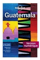 Guatémala - 9ed ebook by LONELY PLANET FR