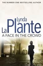 Prime Suspect 2: A Face in the Crowd ebook by Lynda La Plante