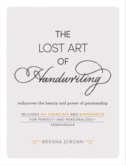 The Lost Art of Handwriting - Rediscover the Beauty and Power of Penmanship ebook by Brenna Jordan