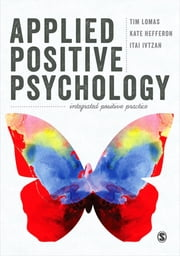 Applied Positive Psychology - Integrated Positive Practice ebook by Dr. Tim Lomas,Kate Hefferon,Itai Ivtzan