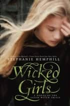Wicked Girls - A Novel of the Salem Witch Trials ebook by Stephanie Hemphill