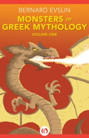 Monsters of Greek Mythology - Volume One ebook by Bernard Evslin