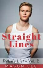 Straight Lines (Dylan's List - Vol. 2) - Dylan's List, #2 ebook by Mason Lee