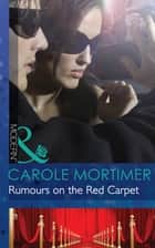 Rumours on the Red Carpet (Mills & Boon Modern) (Scandal in the Spotlight, Book 6) ebook by Carole Mortimer