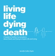 Living Life, Dying Death ebook by Jennifer Collins Taylor