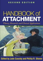 Handbook of Attachment, Second Edition - Theory, Research, and Clinical Applications ebook by Jude Cassidy, PhD,Phillip R. Shaver, PhD