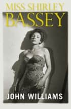 Miss Shirley Bassey ebook by John L. Williams