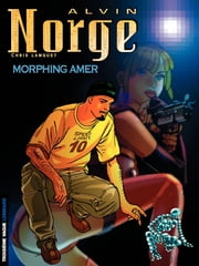 Alvin Norge - Tome 2 - Morphing Amer ebook by Lamquet
