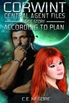 According To Plan - Corwint Central Agent Files, #1.2 ebook by C.E. Kilgore