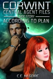 According To Plan - Corwint Central Agent Files, #3 ebook by C.E. Kilgore