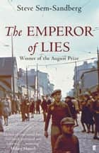 The Emperor of Lies ebook by Steve Sem-Sandberg