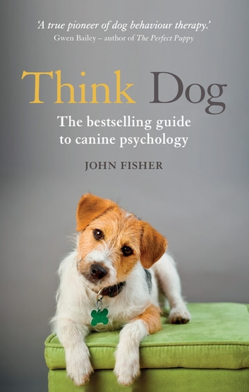Think Dog - The bestselling guide to canine psychology ebook by John Fisher,Pamela Mackinnon